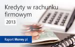 Kredyty w rachunku firmowym. Raport Money.pl