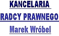 KANCELARIA RADCY PRAWNEGO MAREK WR�BEL